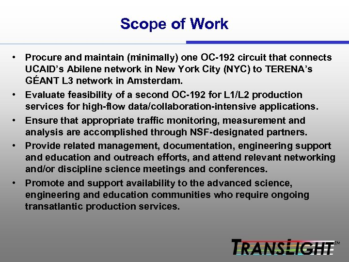 Scope of Work • Procure and maintain (minimally) one OC-192 circuit that connects UCAID's