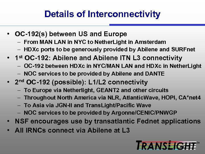 Details of Interconnectivity • OC-192(s) between US and Europe – From MAN LAN in