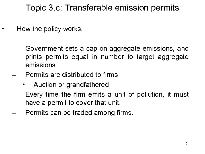 Topic 3. c: Transferable emission permits • How the policy works: – Government sets