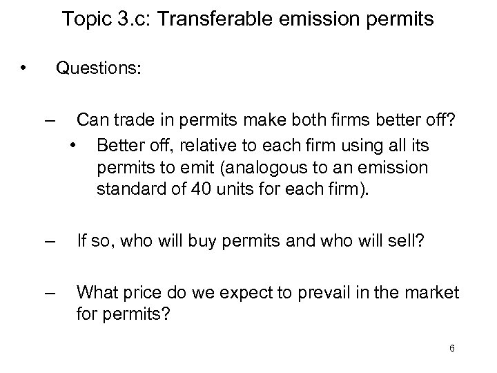 Topic 3. c: Transferable emission permits • Questions: – Can trade in permits make