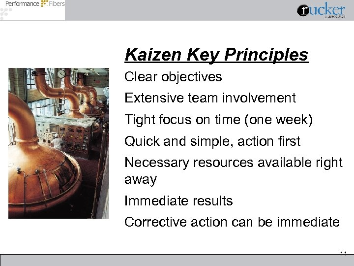 Kaizen Key Principles Clear objectives Extensive team involvement Tight focus on time (one week)