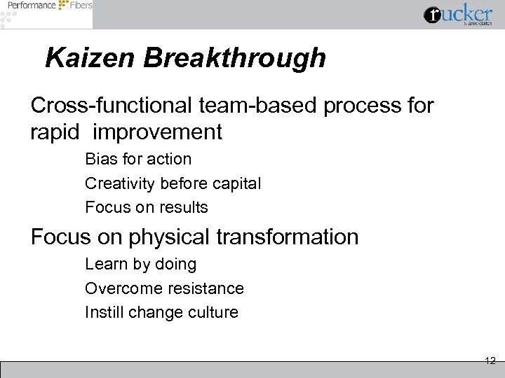 Kaizen Breakthrough Cross-functional team-based process for rapid improvement Bias for action Creativity before capital