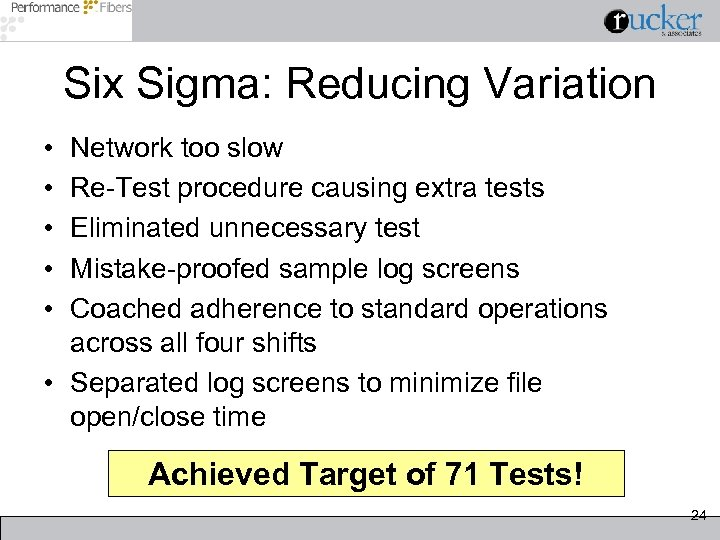 Six Sigma: Reducing Variation • • • Network too slow Re-Test procedure causing extra