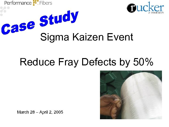 Sigma Kaizen Event Reduce Fray Defects by 50% March 28 – April 2, 2005