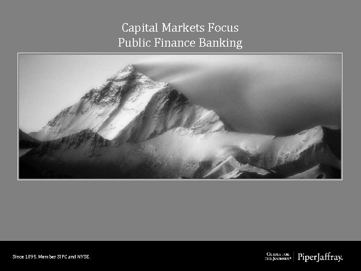 Capital Markets Focus Public Finance Banking Since 1895. Member SIPC and NYSE.