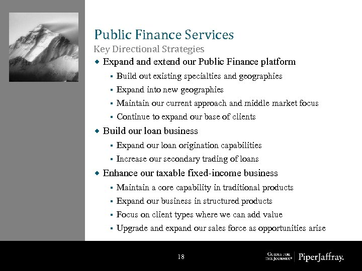 Public Finance Services Key Directional Strategies ® Expand extend our Public Finance platform Build