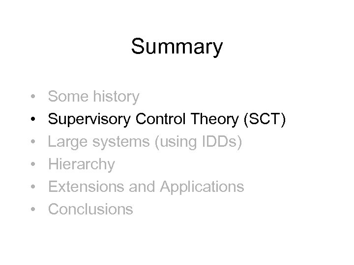 Summary • • • Some history Supervisory Control Theory (SCT) Large systems (using IDDs)