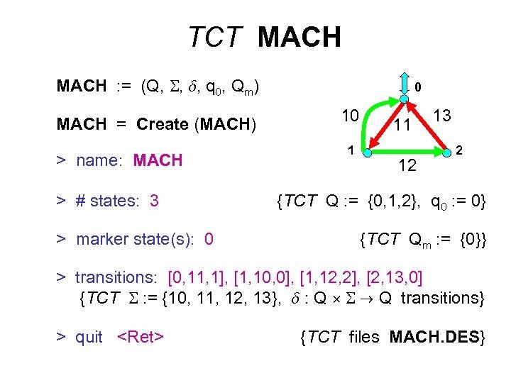 TCT MACH : = (Q, , , q 0, Qm) MACH = Create (MACH)