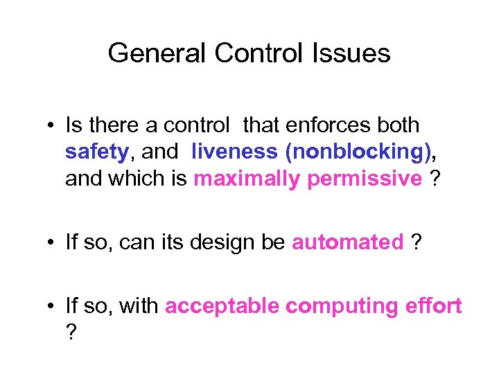 General Control Issues • Is there a control that enforces both safety, and liveness