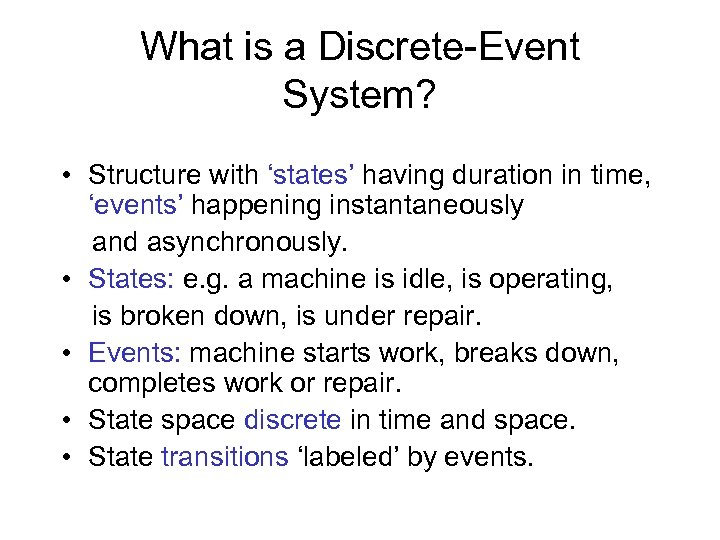 What is a Discrete-Event System? • Structure with 'states' having duration in time, 'events'