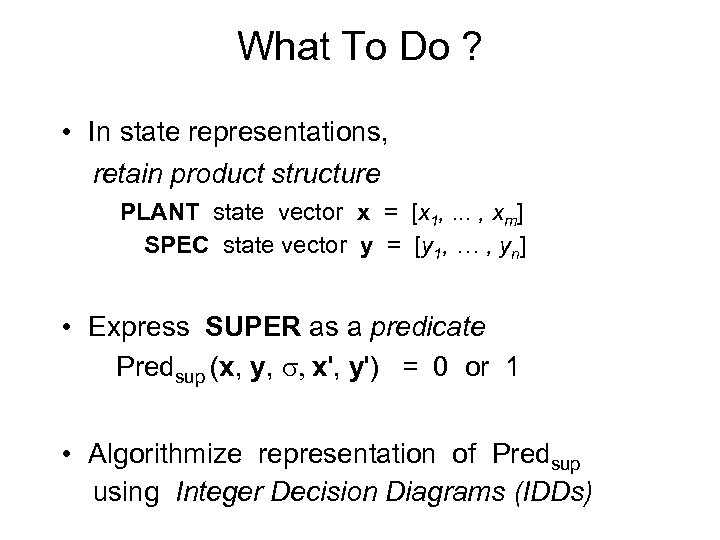 What To Do ? • In state representations, retain product structure PLANT state vector