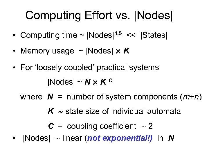 Computing Effort vs. |Nodes| • Computing time ~ |Nodes|1. 5 << |States| • Memory