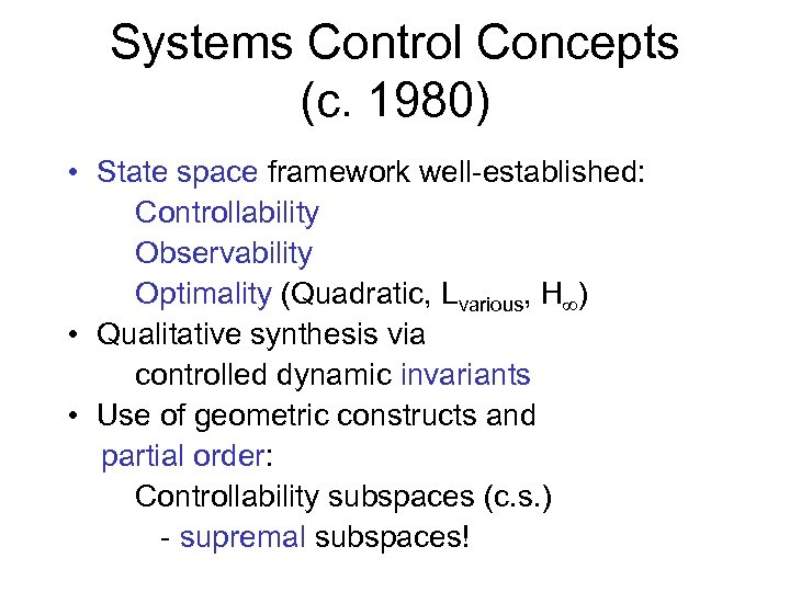 Systems Control Concepts (c. 1980) • State space framework well-established: Controllability Observability Optimality (Quadratic,