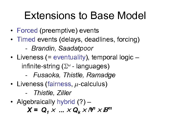 Extensions to Base Model • Forced (preemptive) events • Timed events (delays, deadlines, forcing)