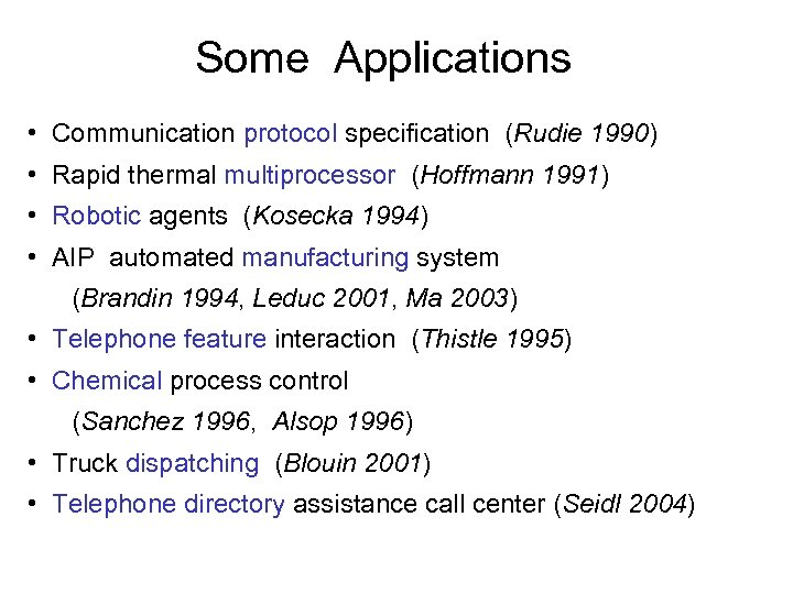 Some Applications • Communication protocol specification (Rudie 1990) • Rapid thermal multiprocessor (Hoffmann 1991)