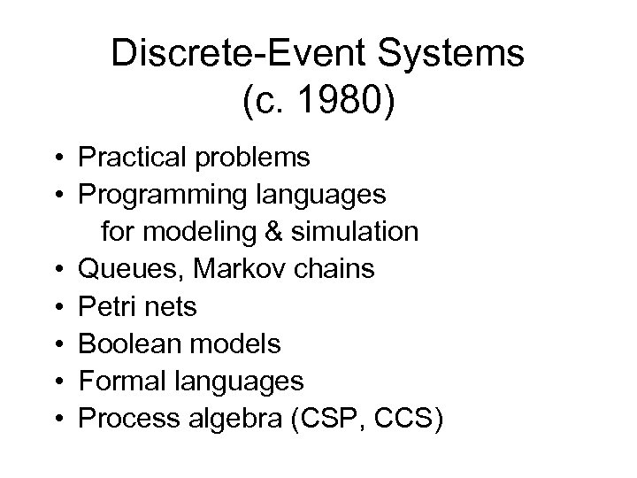 Discrete-Event Systems (c. 1980) • Practical problems • Programming languages for modeling & simulation