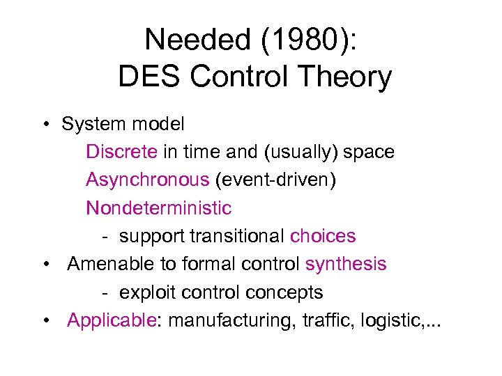 Needed (1980): DES Control Theory • System model Discrete in time and (usually) space