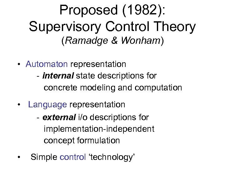 Proposed (1982): Supervisory Control Theory (Ramadge & Wonham) • Automaton representation - internal state
