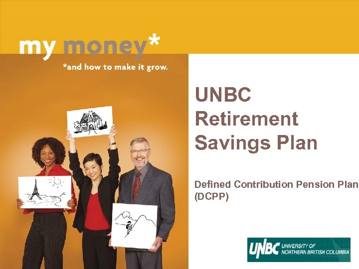 UNBC Retirement Savings Plan Defined Contribution Pension Plan (DCPP)