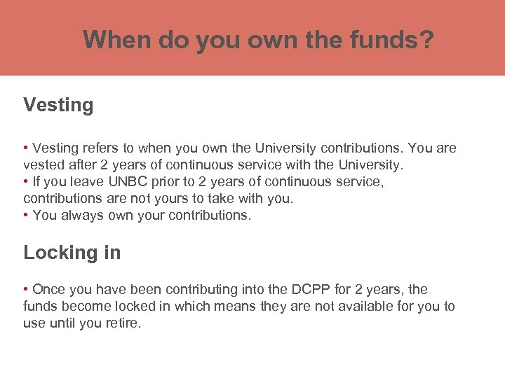 When do you own the funds? Vesting Registered Retirement Savings Plan (RRSP) • Vesting