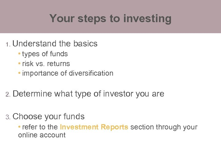 Your steps to investing 1. Understand the basics • types of funds • risk