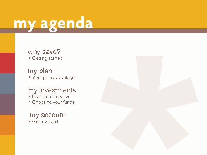 why save? § Getting started my plan § Your plan advantage my investments §
