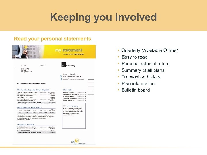 Keeping you involved Read your personal statements • • Quarterly (Available Online) Easy to