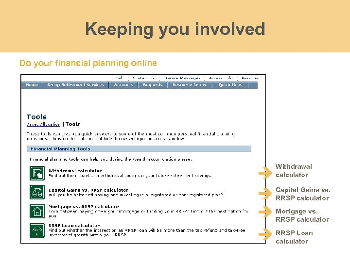 Keeping you involved Do your financial planning online Withdrawal calculator Gains vs. Capitalcalculator RRSP