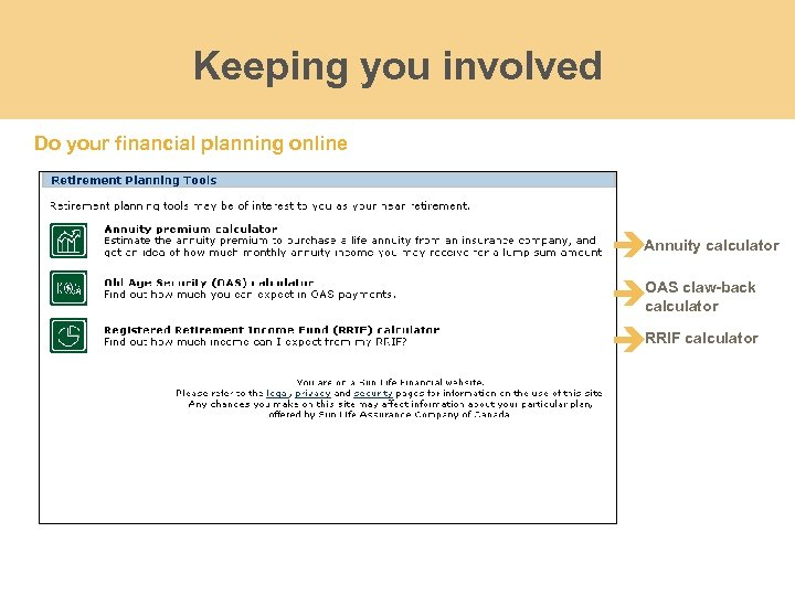 Keeping you involved Do your financial planning online Annuity calculator OAS claw-back calculator RRIF