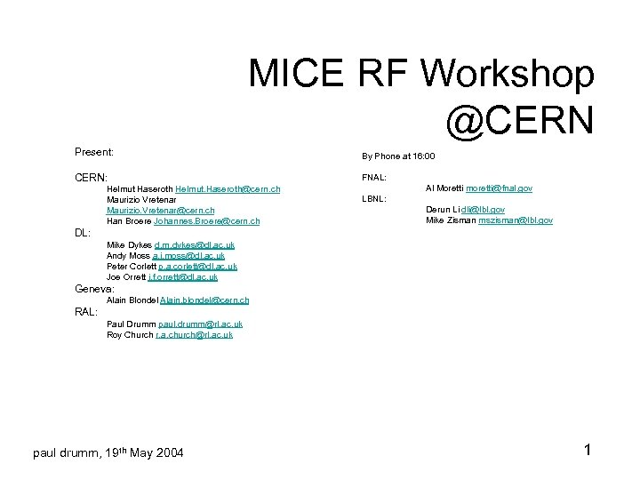 MICE RF Workshop @CERN Present: By Phone at 16: 00 CERN: FNAL: Helmut Haseroth