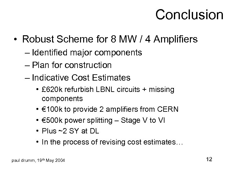Conclusion • Robust Scheme for 8 MW / 4 Amplifiers – Identified major components