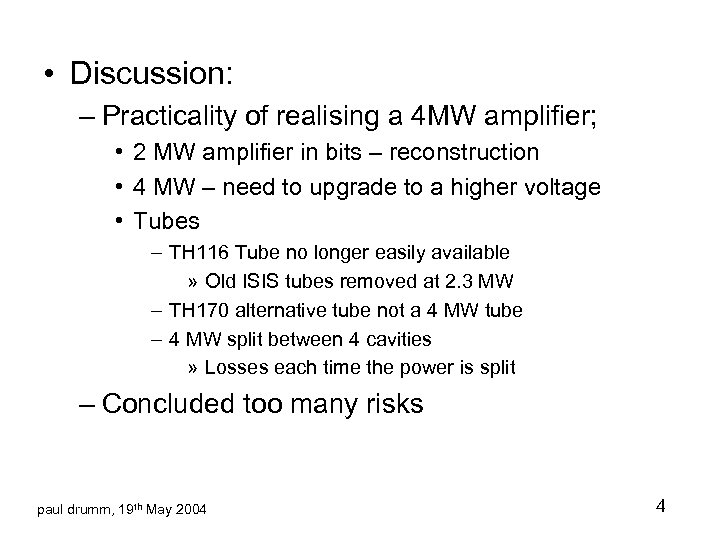 • Discussion: – Practicality of realising a 4 MW amplifier; • 2 MW