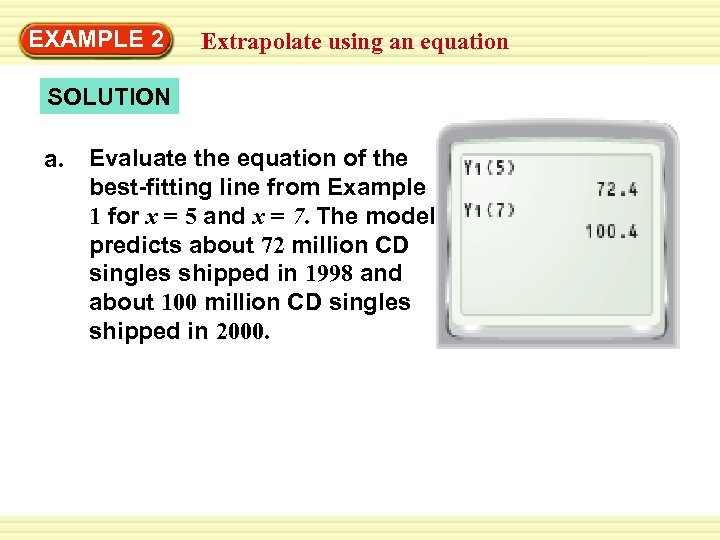 EXAMPLE 2 Extrapolate using an equation SOLUTION a. Evaluate the equation of the best-fitting