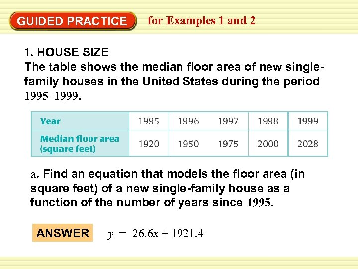 GUIDED PRACTICE for Examples 1 and 2 1. HOUSE SIZE The table shows the