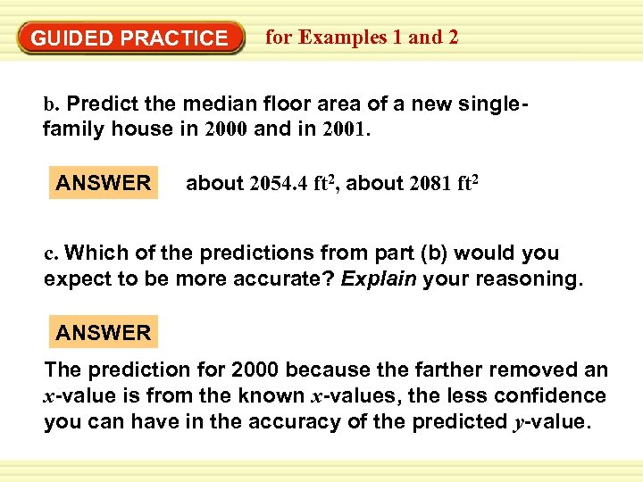 GUIDED PRACTICE for Examples 1 and 2 b. Predict the median floor area of