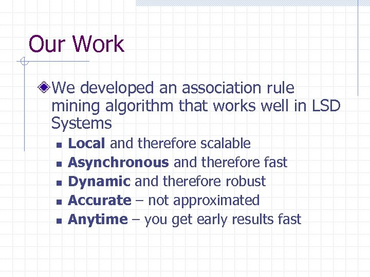 Our Work We developed an association rule mining algorithm that works well in LSD