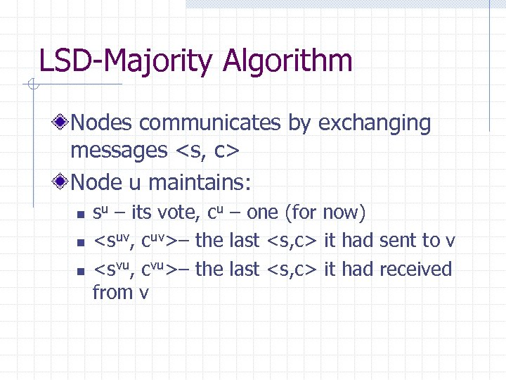 LSD-Majority Algorithm Nodes communicates by exchanging messages <s, c> Node u maintains: n n