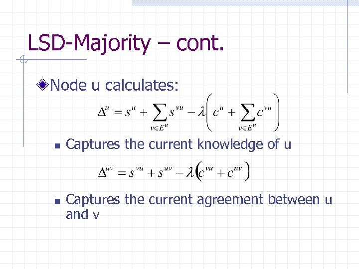 LSD-Majority – cont. Node u calculates: n n Captures the current knowledge of u