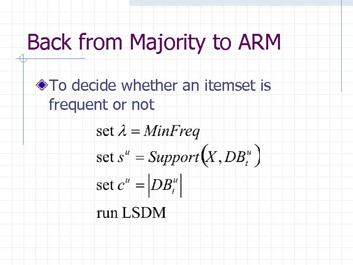 Back from Majority to ARM To decide whether an itemset is frequent or not