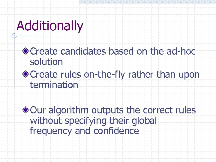 Additionally Create candidates based on the ad-hoc solution Create rules on-the-fly rather than upon