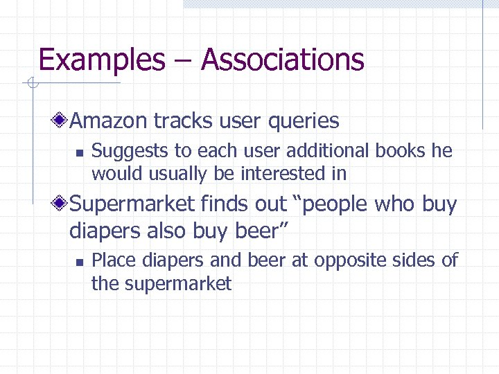 Examples – Associations Amazon tracks user queries n Suggests to each user additional books