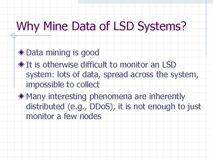 Why Mine Data of LSD Systems? Data mining is good It is otherwise difficult