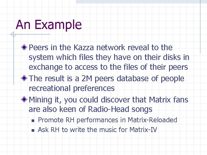 An Example Peers in the Kazza network reveal to the system which files they