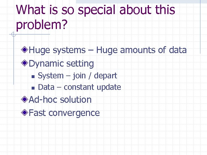 What is so special about this problem? Huge systems – Huge amounts of data
