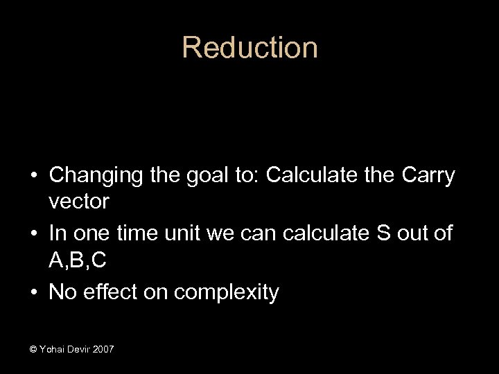 Reduction • Changing the goal to: Calculate the Carry vector • In one time