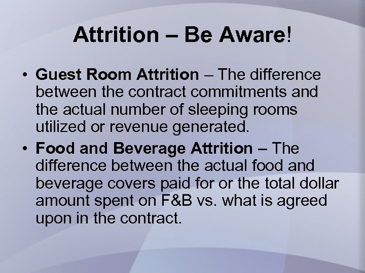 Attrition – Be Aware! • Guest Room Attrition – The difference between the contract