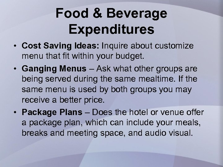Food & Beverage Expenditures • Cost Saving Ideas: Inquire about customize menu that fit