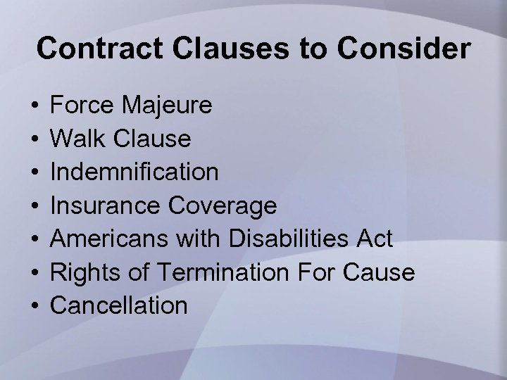 Contract Clauses to Consider • • Force Majeure Walk Clause Indemnification Insurance Coverage Americans