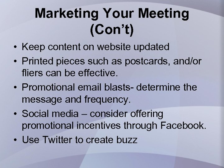 Marketing Your Meeting (Con't) • Keep content on website updated • Printed pieces such