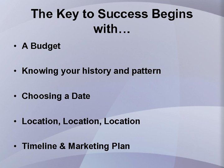 The Key to Success Begins with… • A Budget • Knowing your history and